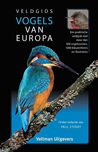 Veldgids vogels van Europa: een praktische veldgids met meer dan 500 vogelsoorten, 1000 kleurenfot's en illustraties -