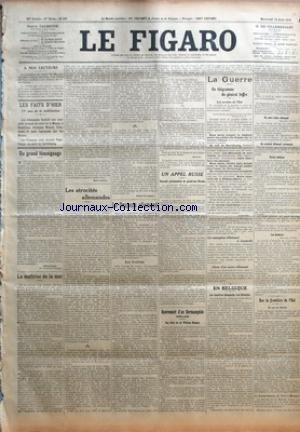 FIGARO (LE) [No 231] du 19/08/1914 - A NOS LECTEURS - LES FAITS D'HIER - 17E JOUR DE LA MOBILISATION - UN GRAND TEMOIGNAGE PAR ALFRED CAPUS - LA MAITRISE DE LA MER PAR MARC LANDRY - LES ATROCITES ALLEMANDES PAR ROBERT DE LEZEAU - LE DRAPEAU ALLEMAND - AUX INVALIDES PAR MESSIMY - UN APPEL RUSSE - NOUVELLE PROCLAMATION DU GRAND-DUC NICOLAS - REVIREMENT D'UN GERMANOPHILE - ANGLAIS - UNE LETTRE DE SIR WILLIAM RAMSAY - LA GUERRE - UN TELEGRAMME DU GENERAL JOFFRE - LES ARMEES DE L'ETAT