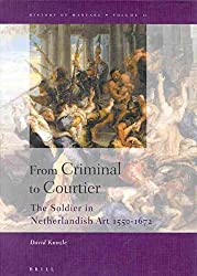 [(From Criminal to Courtier : The Soldier in Netherlandish Art 1550-1672)] [By (author) David Kunzle] published on (November, 2002)