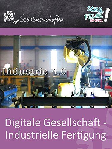 Digitale Gesellschaft - Industrielle Fertigung - Schulfilm Sozialwissenschaften