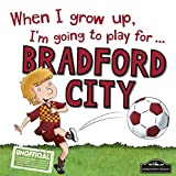 When I grow up, I'm going to play for Bradford City