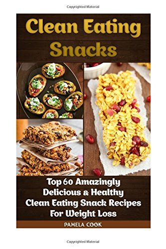 Clean Eating Snacks. Top 60 Amazingly Delicious & Healthy Clean Eating Snack Recipes For Weight Loss: (Weight Watchers Simple Start ,Weight Watchers ... Simple Diet Plan With No Calorie Counting,) by Pamela Cook (2015-10-21)