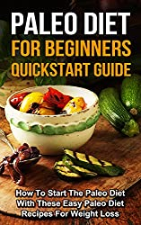 Paleo: Paleo Diet For Beginners - How To Start The Paleo Diet With These Easy Paleo Diet Recipes For Weight Loss: Paleo Diet and Paleo Recipes for Weight Loss (English Edition)