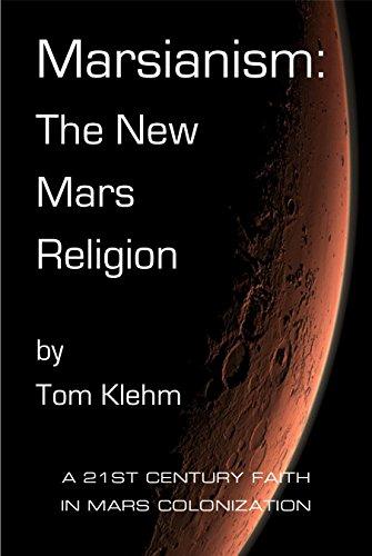 Marsianism:  The New Mars Religion: A 21st Century Faith In Mars Colonization (English Edition)