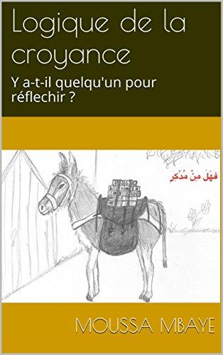 Logique de la croyance: Y a-t-il quelqu'un pour réflechir ? par Moussa Mbaye