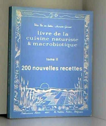 Livre de la cuisine naturiste et macrobiotique Tome II 200 nouvelles recettes
