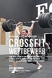 Muskelaufbau-Rezepte vor und nach dem Crossfit-Wettbewerb: Lerne, deine Leistung zu verbessern und dich schneller zu erholen, indem du deinen Korper ... Fettverbrennungs-Gerichten versorgst