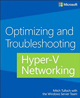Optimizing and Troubleshooting Hyper-V Networking by [Tulloch, Mitch, Windows Server Team]