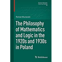 The Philosophy of Mathematics and Logic in the 1920s and 1930s in Poland (Science Networks. Historical Studies)