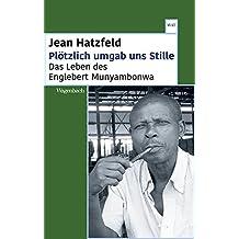 Plötzlich umgab uns Stille: Das Leben des Englebert Munyambonwa
