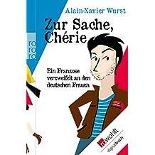 Zur Sache, Chérie: Ein Franzose verzweifelt an den deutschen Frauen (German Edition)