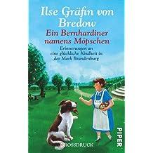 Ein Bernhardiner namens Möpschen: Erinnerungen an eine glückliche Kindheit in der Mark Brandenburg