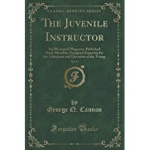 The Juvenile Instructor, Vol. 21: An Illustrated Magazine Published Semi-Monthly; Designed Expressly for the Education and Elevation of the Young (Classic Reprint) by George Q. Cannon (2016-07-31)