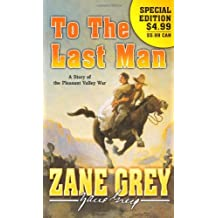 To The Last Man: A Story of the Pleasant Valley War by Zane Grey (2008-12-02)