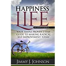 Happiness Life,The advanced book #2: Your Simple Proven 3 Step Guide to Making Radical Self-Improvement Today book (Happiness, Personal Transformation and Spiritual Growth Series) (English Edition)