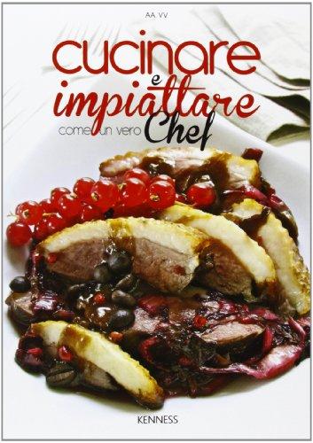 Cucinare e impiattare come un vero chef