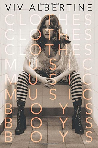 Clothes, Clothes, Clothes. Music, Music, Music. Boys, Boys, Boys.: A Memoir: Written by VIV Albertine, 2014 Edition, Publisher: Thomas Dunne Books [Hardcover]