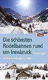 Die schönsten Rodelbahnen rund um Innsbruck. 40 begeisternde Routen