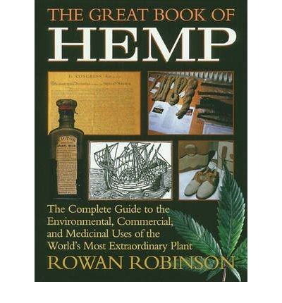 [(The Great Book of Hemp: The Complete Guide to the Commercial, Medicinal and Psychotropic Uses of the World's Most Extraordinary Plant)] [Author: Rowan Robinson] published on (November, 1995)