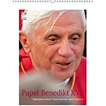 Papst Benedikt XVI. Stationen seiner Pastoralreise nach Bayern (Wandkalender 2019 DIN A3 hoch): Papst Benedikt XVI. unternahm im September 2006 einen ... 14 Seiten ) (CALVENDO Glaube)