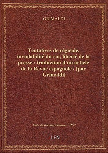 Tentatives de régicide, inviolabilité du roi, liberté de la presse : traduction d'un article de la R par GRIMALDI