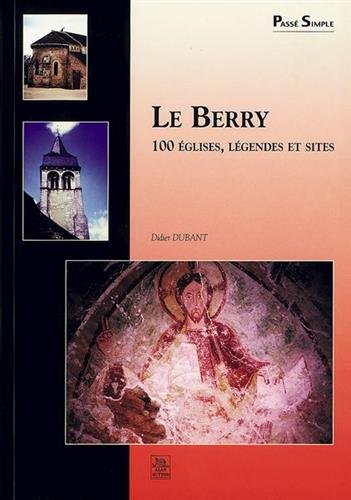 Le Berry : 100 églises, légendes et sites