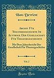Archiv Für Theatergeschichte Im Auftrage Der Gesellschaft Für Theatergeschichte, Vol. 2: Mit Dem Jahresbericht Der Gesellschaft Für Theatergeschichte