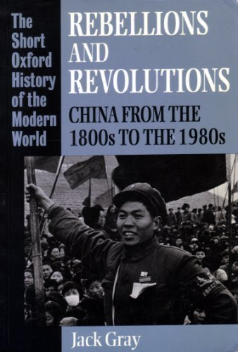 Rebellions and Revolutions: China from the 1800s to the 1980s (Short Oxford History of the Modern World) by Jack Gray (1990-05-24)
