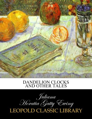 Dandelion clocks and other tales por Juliana Horatia Gatty Ewing