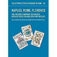 Naples, Rome, Florence: Une histoire comparée des milieux intellectuels italiens (XVII-XVIIIe siècles)