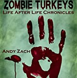 Zombie Turkeys: How an Unknown Blogger Fought Unkillable Turkeys: Life After Life, Volume 1