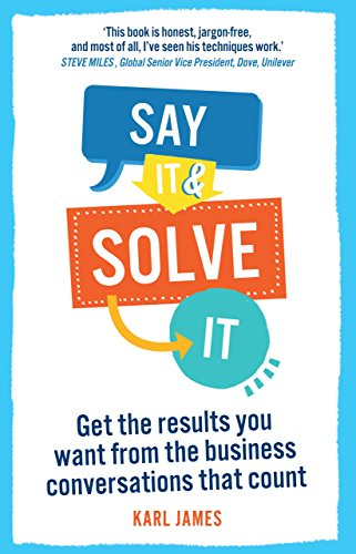 Say It And Solve It Get The Results You Want From The Business