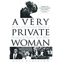 A Very Private Woman: The Life and Unsolved Murder of Presidential Mistress Mary Meyer by Nina Burleigh (1999-10-05)