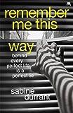 Remember Me This Way: A dark, twisty and suspenseful thriller