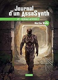 Journal d'un AssaSynth, tome 2 : Schémas artificiels par Martha Wells