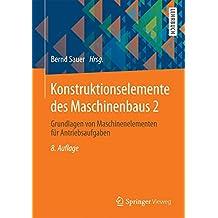 Konstruktionselemente des Maschinenbaus 2: Grundlagen von Maschinenelementen für Antriebsaufgaben (Springer-lehrbuch)
