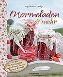 Marmeladen & mehr: Mit den besten Rezepten für Konfitüren, Gelees, Chutneys und Sirupe