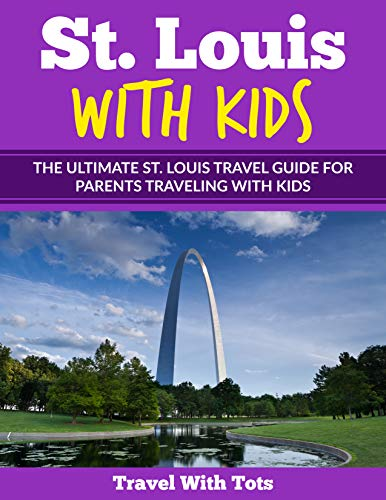 St. Louis with Kids: The Ultimate St. Louis Travel Guide for Parents Traveling with Kids (English Edition)