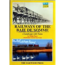 RAILWAYS OF THE BAIE DE SOMME - A LANDZCAPE WITH TRAINS BY PHILIP PACEY - WITH ROLAND ARZUL AND GUY LENNE - THE OAKWOOD PRESS
