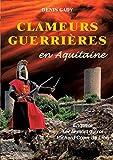 Clameurs guerrières en Aquitaine - Enquête sur la mort du roi Richard Coeur de Lion