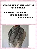 Crochet Shawls and stole along with Symbolic patterns (English Edition)