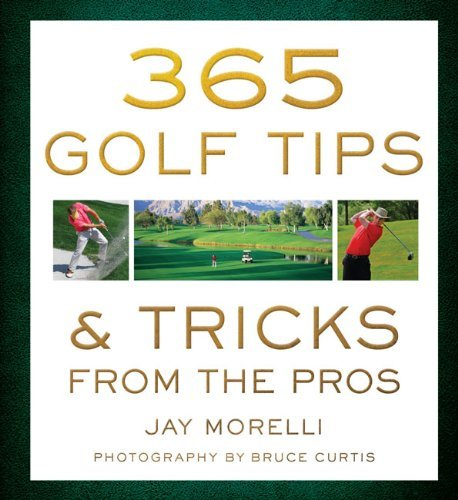 365 Golf Tips & Tricks From the Pros by Jay Morelli (7-Mar-2014) Paperback