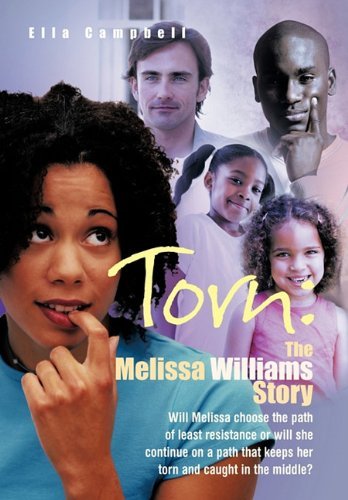 Torn: The Melissa Williams Story: Will Melissa Choose the Path of Least Resistance or Will She Continue on a Path That Keeps