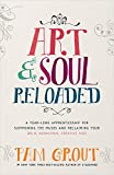 Art & Soul, Reloaded: A Yearlong Apprenticeship For Summoning The Muses And Reclaiming Your Bold, Au [Paperback]
