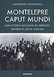 Montelepre caput mundi. Una storia siciliana di patrioti, banditi e lotte sociali