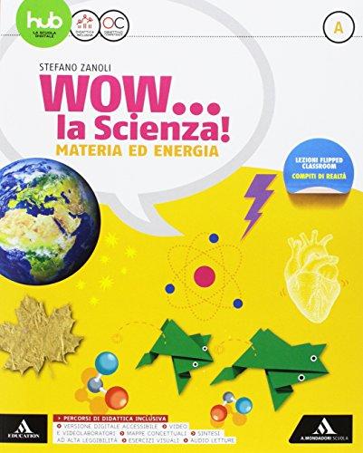 Wow la scienza. Per la Scuola media. Con e-book. Con 2 espansioni online: A-B-C-D