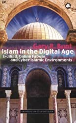 ISLAM IN THE DIGITAL AGE: E-Jihad, Online Fatwas and Cyber Islamic Environments (Critical Studies on Islam) by Gary R. Bunt (2003-07-20)