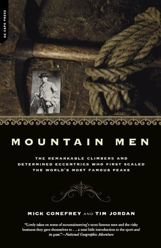 Mountain Men: The Remarkable Climbers And Determined Eccentrics Who First Scaled The World's Most Famous Peaks export edition by Conefrey, Mick, Jordan, Tim (2003) Paperback