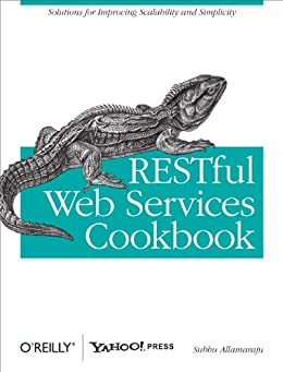 RESTful Web Services Cookbook: Solutions for Improving Scalability and Simplicity by [Allamaraju, Subbu]