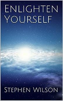 Enlighten Yourself: Enlightenment Guidebook by [Wilson, Stephen]